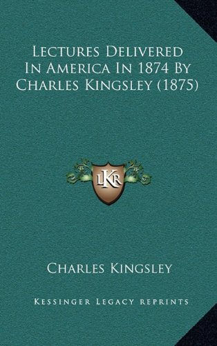 9781164973737: Lectures Delivered In America In 1874 By Charles Kingsley (1875)