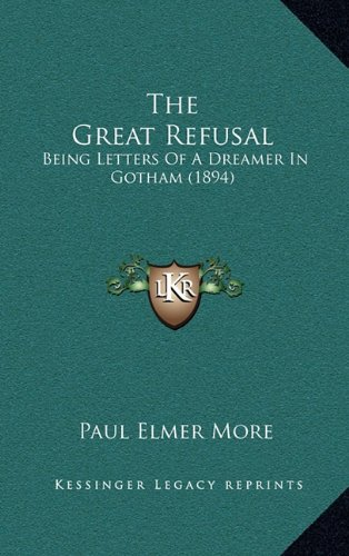 9781164975335: The Great Refusal: Being Letters Of A Dreamer In Gotham (1894)