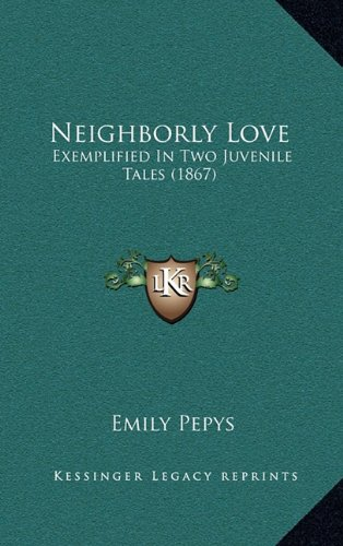 9781164975601: Neighborly Love: Exemplified In Two Juvenile Tales (1867)