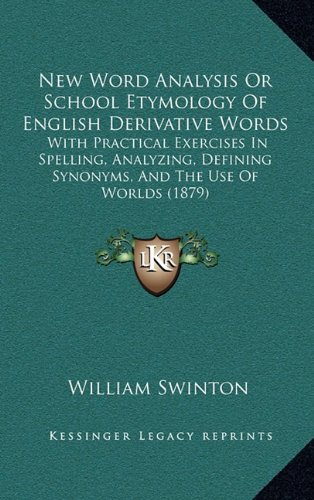 9781164975656: New Word Analysis Or School Etymology Of English Derivative Words: With Practical Exercises In Spelling, Analyzing, Defining Synonyms, And The Use Of Worlds (1879)