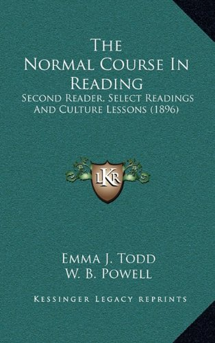 The Normal Course In Reading: Second Reader, Select Readings And Culture Lessons (1896): Todd, Emma...