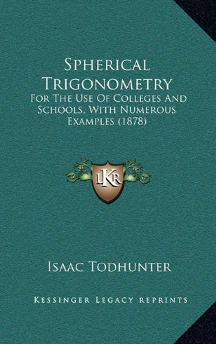 9781164978244: Spherical Trigonometry: For The Use Of Colleges And Schools, With Numerous Examples (1878)
