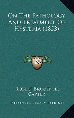 9781164978565: On the Pathology and Treatment of Hysteria (1853) on the Pathology and Treatment of Hysteria (1853)