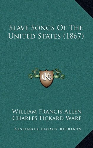 9781164978824: Slave Songs Of The United States (1867)