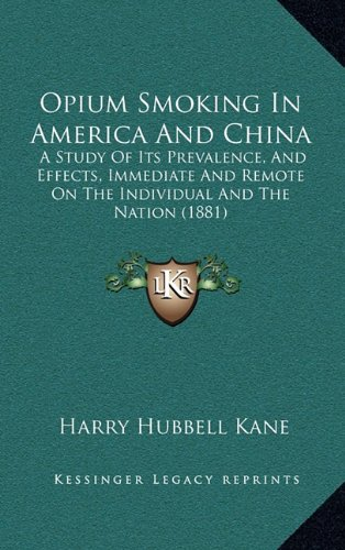 9781164979258: Opium Smoking In America And China: A Study Of Its Prevalence, And Effects, Immediate And Remote On The Individual And The Nation (1881)