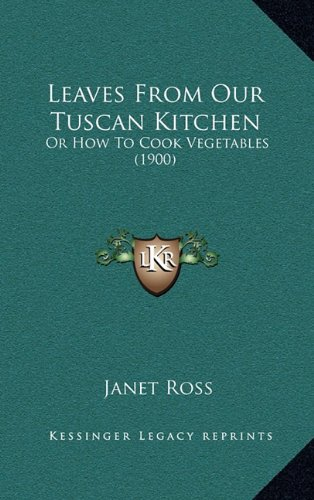 9781164980933: Leaves from Our Tuscan Kitchen: Or How to Cook Vegetables (1900)