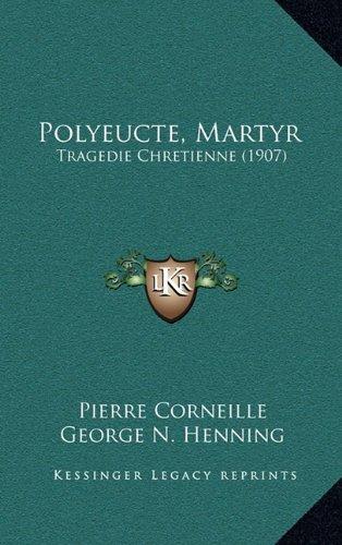 9781164981244: Polyeucte, Martyr: Tragedie Chretienne (1907) (French Edition)