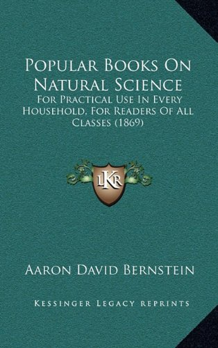9781164981268: Popular Books On Natural Science: For Practical Use In Every Household, For Readers Of All Classes (1869)