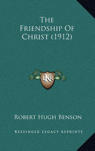 9781164982043: The Friendship Of Christ (1912)