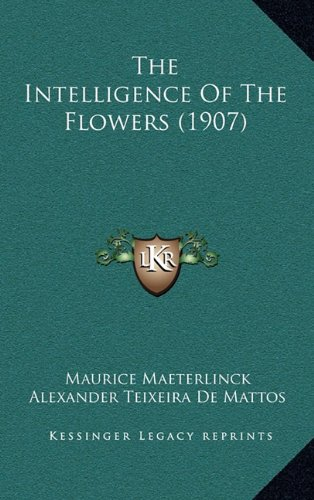 9781164983163: The Intelligence Of The Flowers (1907)
