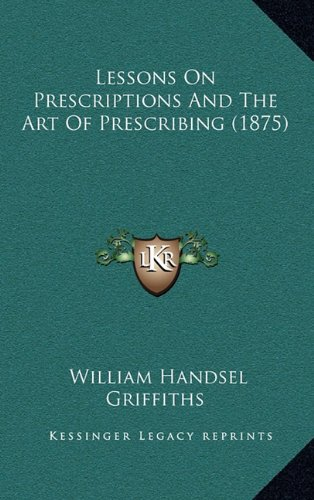 9781164983736: Lessons on Prescriptions and the Art of Prescribing (1875)