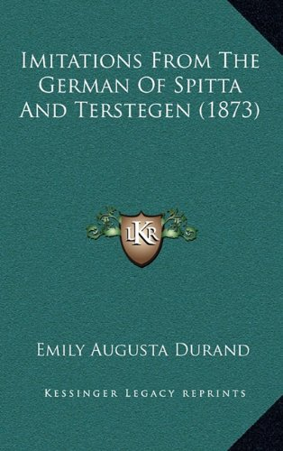 9781164984252: Imitations From The German Of Spitta And Terstegen (1873)