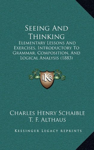 9781164985556: Seeing And Thinking: Elementary Lessons And Exercises, Introductory To Grammar, Composition, And Logical Analysis (1883)