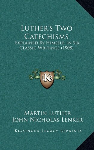 9781164986072: Luther's Two Catechisms: Explained by Himself, in Six Classic Writings (1908)