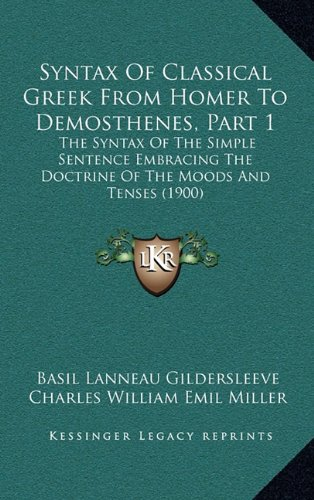 9781164986553: Syntax Of Classical Greek From Homer To Demosthenes, Part 1: The Syntax Of The Simple Sentence Embracing The Doctrine Of The Moods And Tenses (1900)