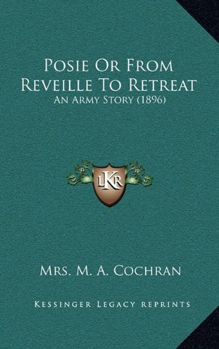 9781164987703: Posie Or From Reveille To Retreat: An Army Story (1896)