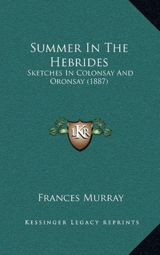 9781164988694: Summer In The Hebrides: Sketches In Colonsay And Oronsay (1887)