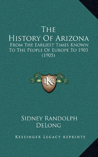 9781164988762: The History Of Arizona: From The Earliest Times Known To The People Of Europe To 1903 (1905)