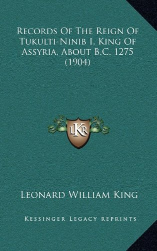 9781164989905: Records Of The Reign Of Tukulti-Ninib I, King Of Assyria, About B.C. 1275 (1904)