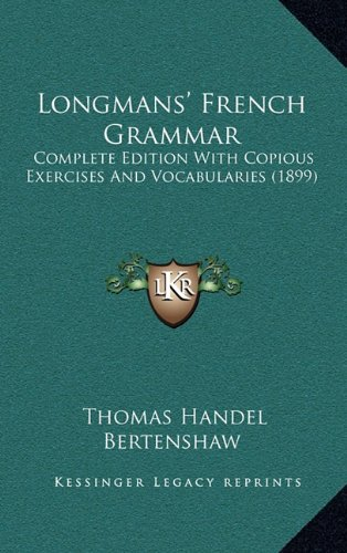 9781164992400: Longmans' French Grammar: Complete Edition With Copious Exercises And Vocabularies (1899)