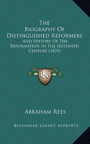 9781164992943: The Biography Of Distinguished Reformers: And History Of The Reformation In The Sixteenth Century (1833)