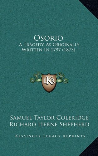 Osorio: A Tragedy, As Originally Written In 1797 (1873) (9781164998006) by Samuel Taylor Coleridge