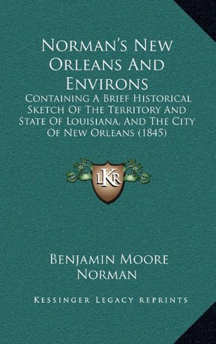 9781164998549: Norman's New Orleans And Environs: Containing A Brief Historical Sketch Of The Territory And State Of Louisiana, And The City Of New Orleans (1845)