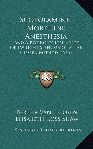 9781164999379: Scopolamine-Morphine Anesthesia: And A Psychological Study Of Twilight Sleep, Made By The Giessen Method (1915)