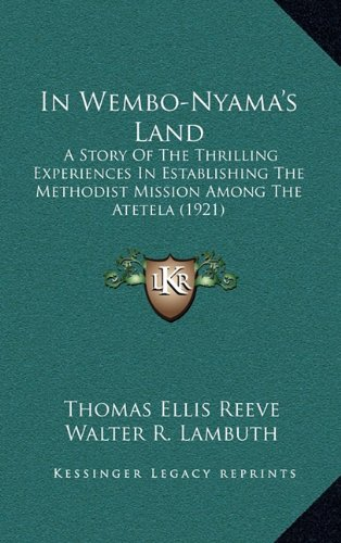 9781164999577: In Wembo-Nyama's Land: A Story Of The Thrilling Experiences In Establishing The Methodist Mission Among The Atetela (1921)