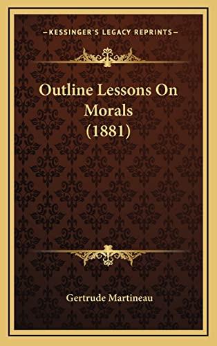 9781165000432: Outline Lessons On Morals (1881)