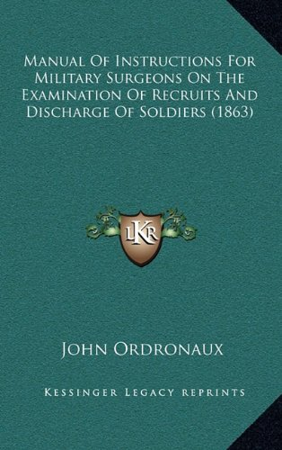 9781165000807: Manual Of Instructions For Military Surgeons On The Examination Of Recruits And Discharge Of Soldiers (1863)