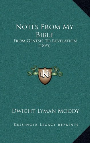 9781165001491: Notes From My Bible: From Genesis To Revelation (1895)