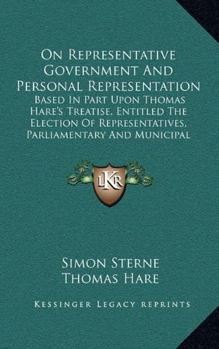 9781165001538: On Representative Government And Personal Representation: Based In Part Upon Thomas Hare's Treatise, Entitled The Election Of Representatives, Parliamentary And Municipal (1871)