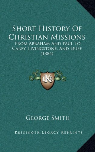 9781165005055: Short History Of Christian Missions: From Abraham And Paul To Carey, Livingstone, And Duff (1884)