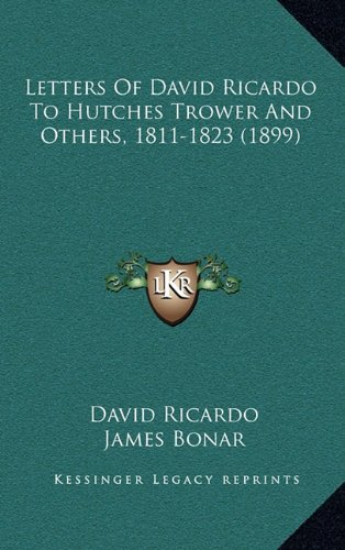 9781165008155: Letters Of David Ricardo To Hutches Trower And Others, 1811-1823 (1899)