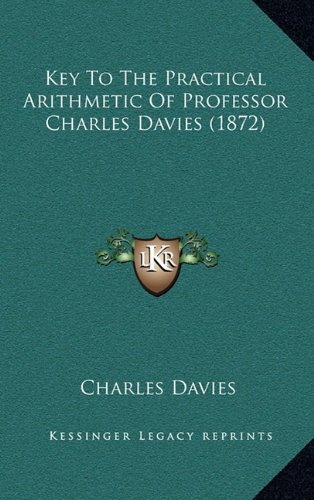 9781165009503: Key To The Practical Arithmetic Of Professor Charles Davies (1872)