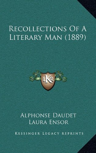 Recollections Of A Literary Man (1889) (9781165010646) by Alphonse Daudet