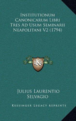 9781165011513: Institutionum Canonicarum Libri Tres Ad Usum Seminarii Neapolitani V2 (1794)