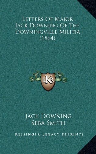 Letters Of Major Jack Downing Of The Downingville Militia (1864) (1165012294) by Downing, Jack; Smith, Seba