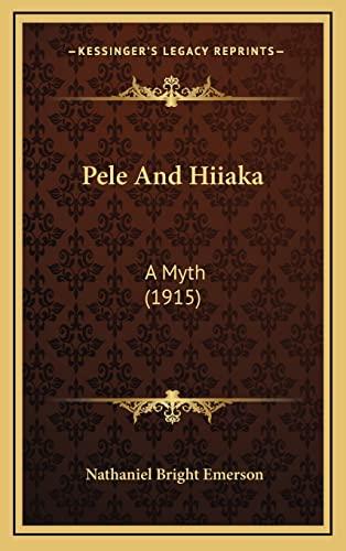 9781165013111: Pele And Hiiaka: A Myth (1915)