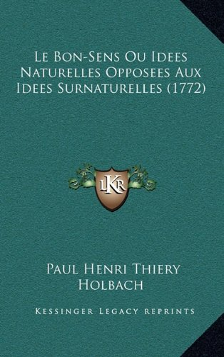 9781165013494: Le Bon-Sens Ou Idees Naturelles Opposees Aux Idees Surnaturelles (1772) (French Edition)