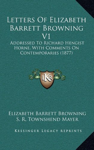 Letters Of Elizabeth Barrett Browning V1: Addressed To Richard Hengist Horne, With Comments On Contemporaries (1877) (116501405X) by Elizabeth Barrett Browning