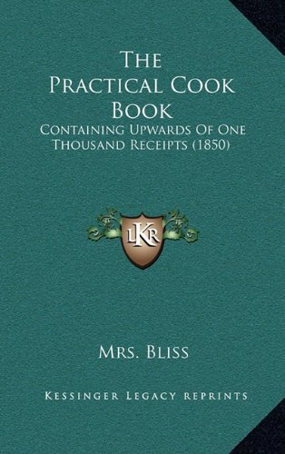 9781165014354: The Practical Cook Book: Containing Upwards Of One Thousand Receipts (1850)
