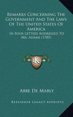 9781165015443: Remarks Concerning the Government and the Laws of the United States of America: In Four Letters Addressed to Mr. Adams (1785)