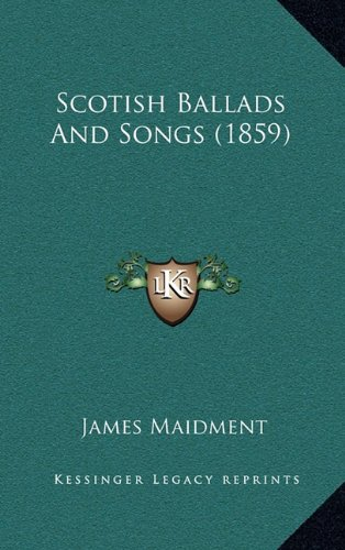9781165015511: Scotish Ballads And Songs (1859)