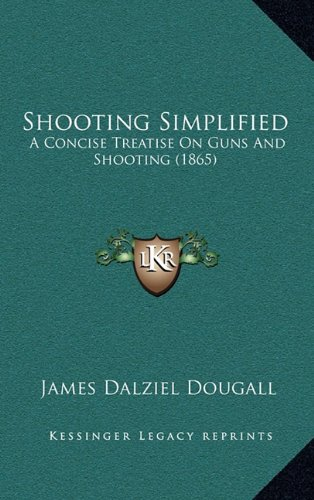 9781165015542: Shooting Simplified: A Concise Treatise On Guns And Shooting (1865)