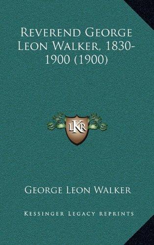 9781165017683: Reverend George Leon Walker, 1830-1900 (1900)