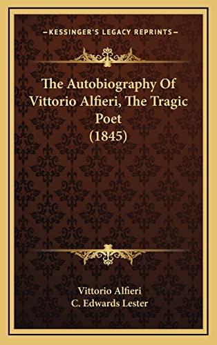 9781165018420: The Autobiography Of Vittorio Alfieri, The Tragic Poet (1845)