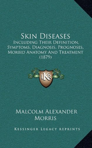 9781165020676: Skin Diseases: Including Their Definition, Symptoms, Diagnosis, Prognoses, Morbid Anatomy and Treatment (1879)