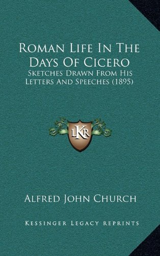 9781165021253: Roman Life In The Days Of Cicero: Sketches Drawn From His Letters And Speeches (1895)